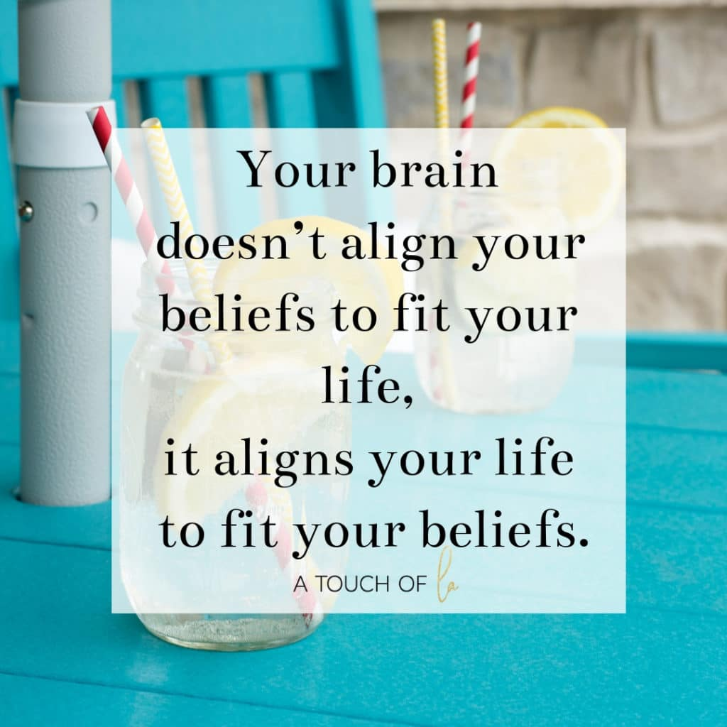 Your brain doesn't align your beliefs to fit your life, it alights your life to fit your beliefs