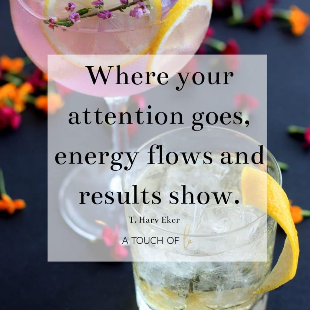 Positive Quotes: Where Your Attention Goes, Energy Flows and Results Show.