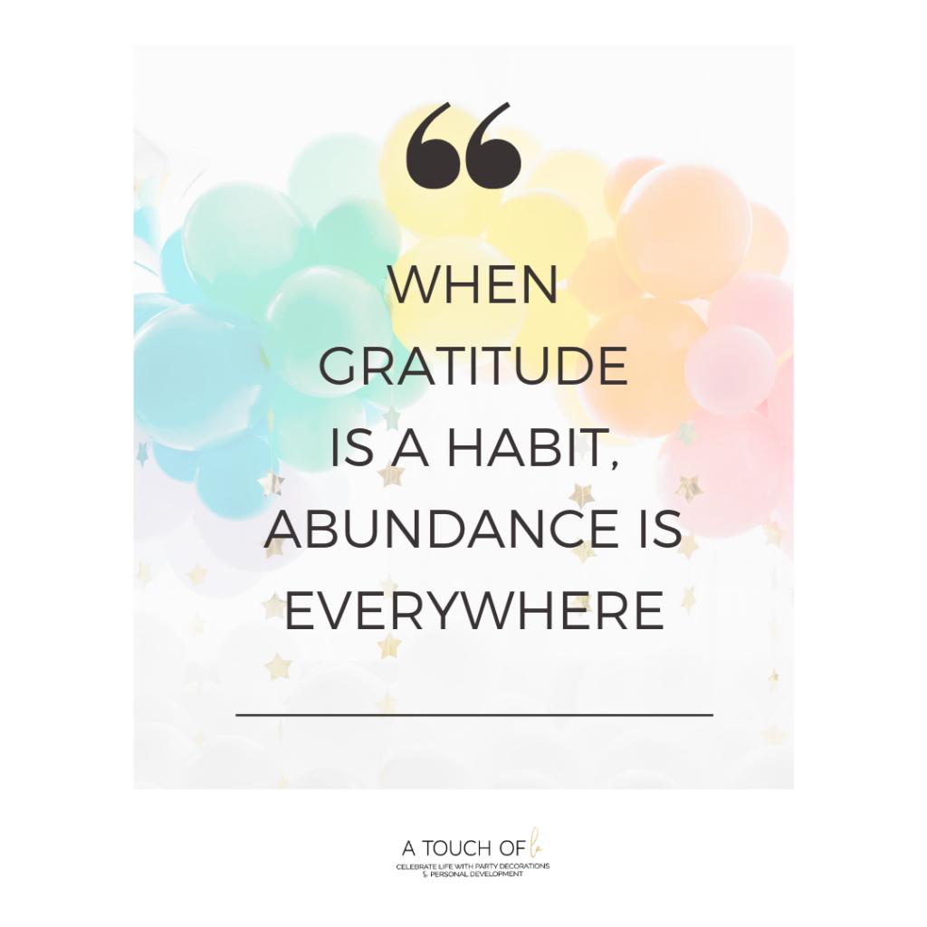 Gratitude Quotes: When Gratitude is a habit, abundance is everywhere.