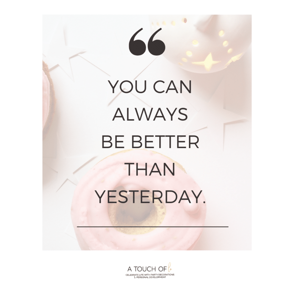 You can always be better than yesterday